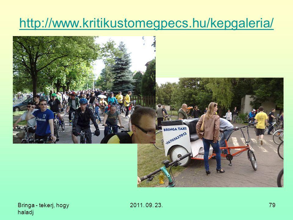 http://www.kritikustomegpecs.hu/kepgaleria/ Bringa - tekerj, hogy haladj 2011. 09. 23.