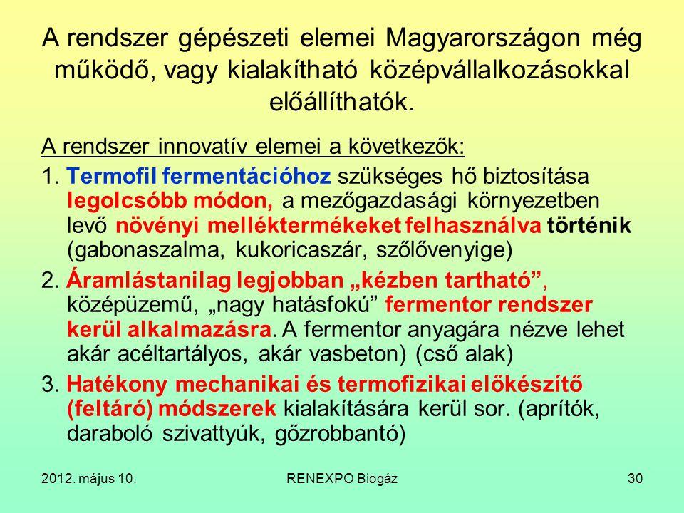 A rendszer gépészeti elemei Magyarországon még működő, vagy kialakítható középvállalkozásokkal előállíthatók.