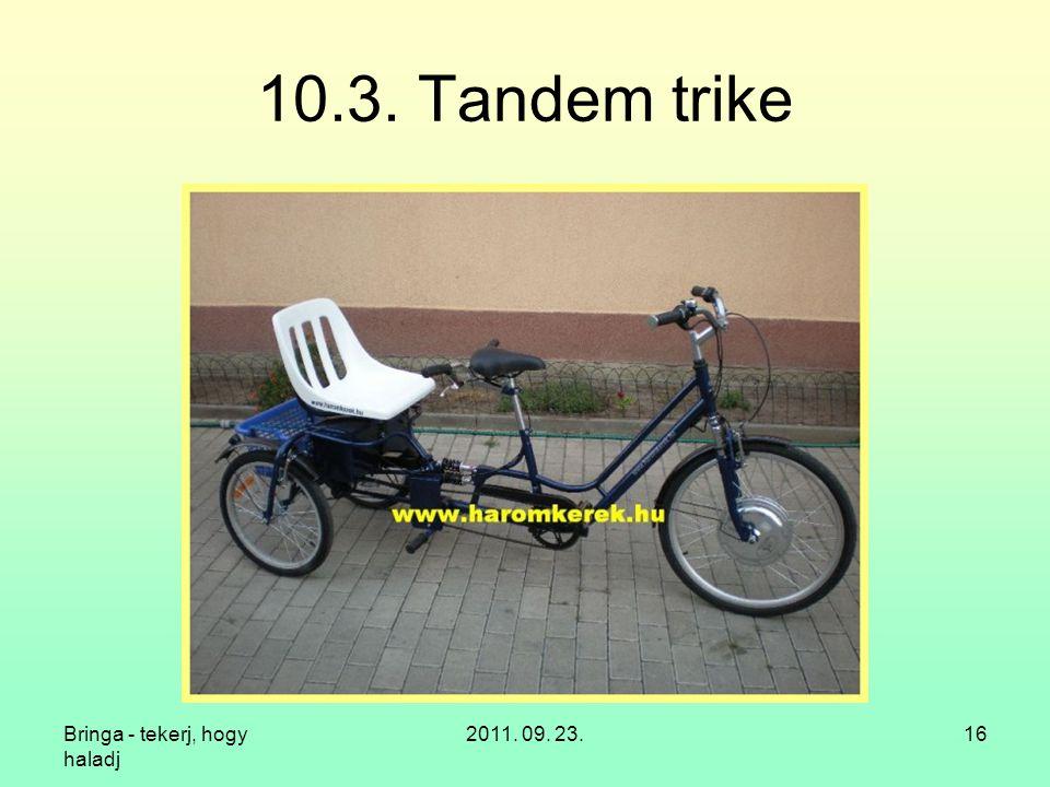10.3. Tandem trike Bringa - tekerj, hogy haladj 2011. 09. 23.