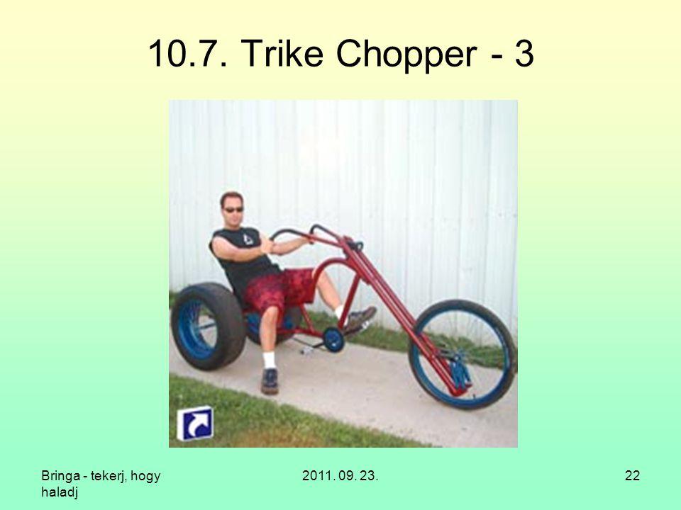 10.7. Trike Chopper - 3 Bringa - tekerj, hogy haladj 2011. 09. 23.