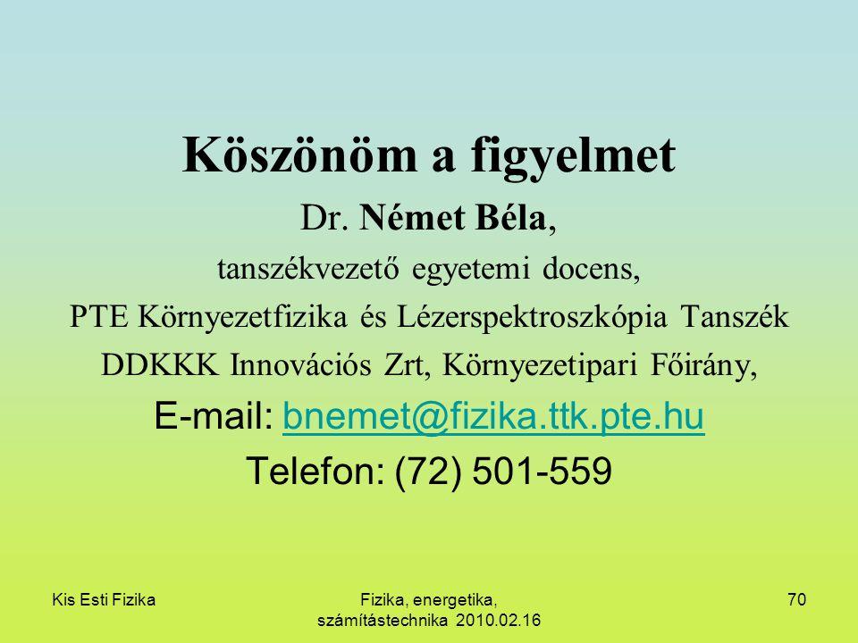 Köszönöm a figyelmet Dr. Német Béla, E-mail: bnemet@fizika.ttk.pte.hu
