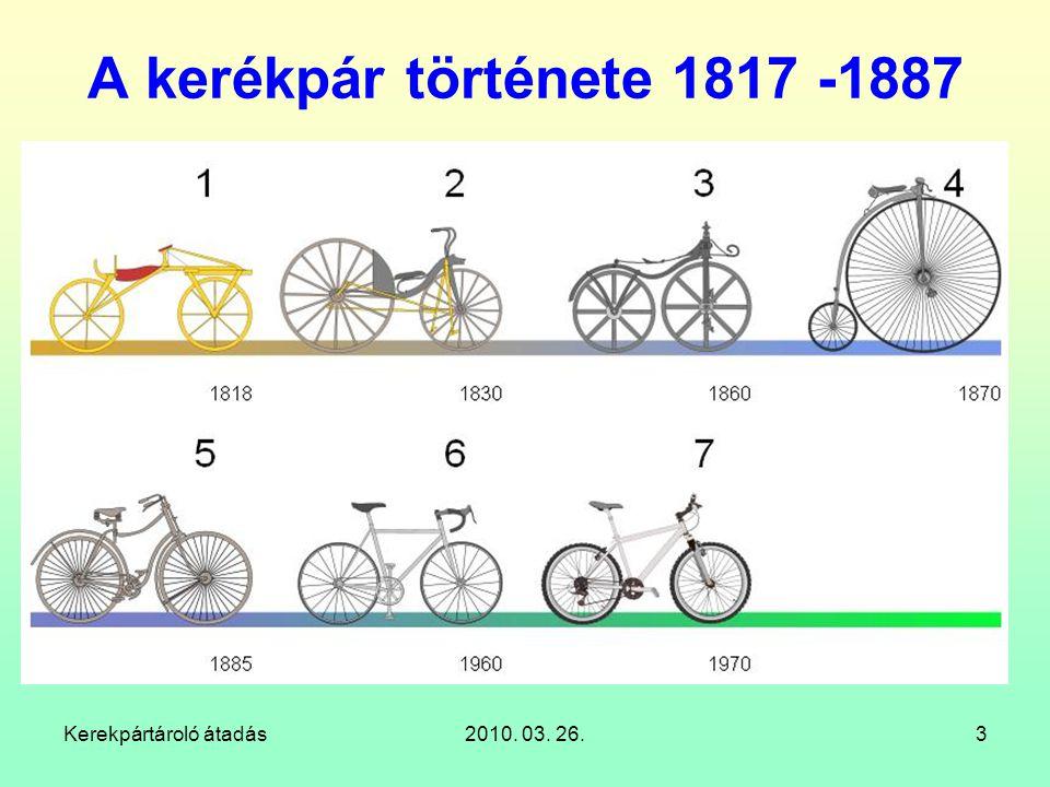 A kerékpár története 1817 -1887 Kerekpártároló átadás 2010. 03. 26.