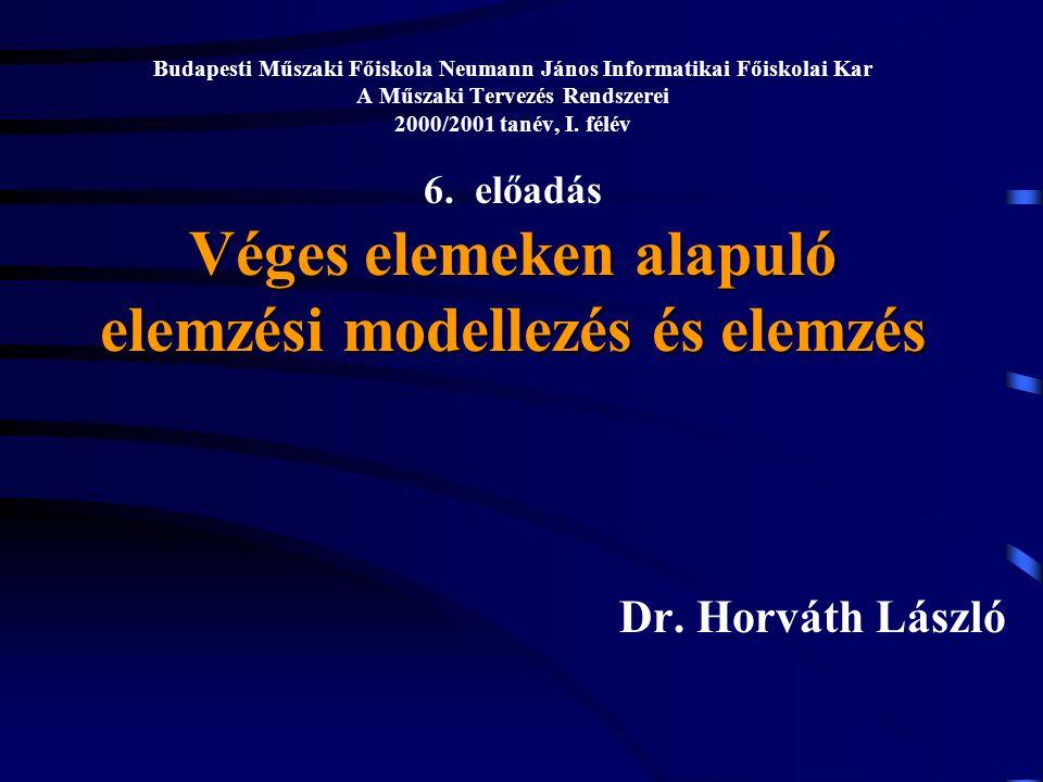 Budapesti Műszaki Főiskola Neumann János Informatikai Főiskolai Kar A Műszaki Tervezés Rendszerei 2000/2001 tanév, I. félév 6. előadás Véges elemeken alapuló elemzési modellezés és elemzés