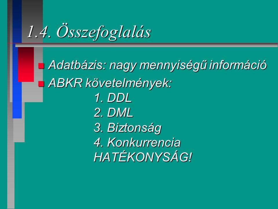 1.4. Összefoglalás Adatbázis: nagy mennyiségű információ