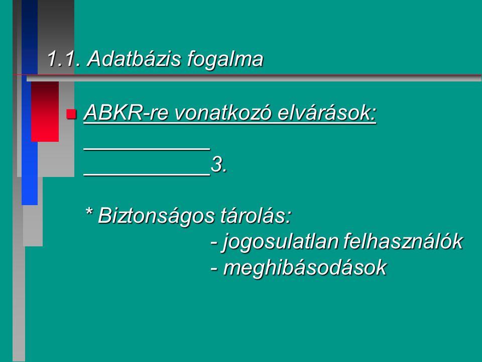 1.1. Adatbázis fogalma ABKR-re vonatkozó elvárások: 3.