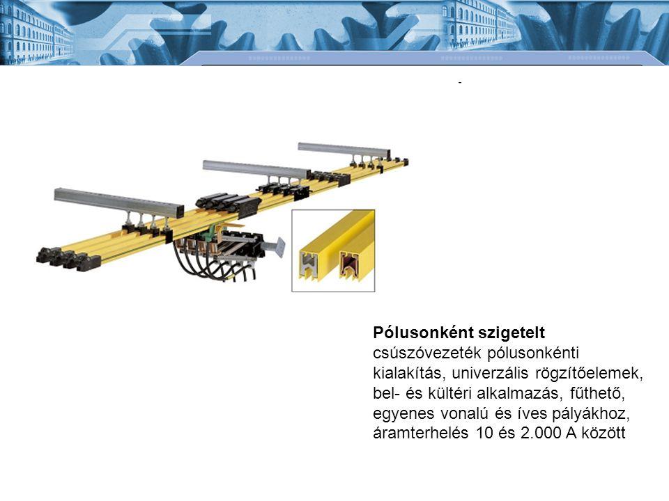 Pólusonként szigetelt csúszóvezeték pólusonkénti kialakítás, univerzális rögzítőelemek, bel- és kültéri alkalmazás, fűthető, egyenes vonalú és íves pályákhoz, áramterhelés 10 és 2.000 A között