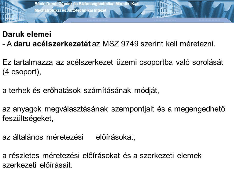 - A daru acélszerkezetét az MSZ 9749 szerint kell méretezni.