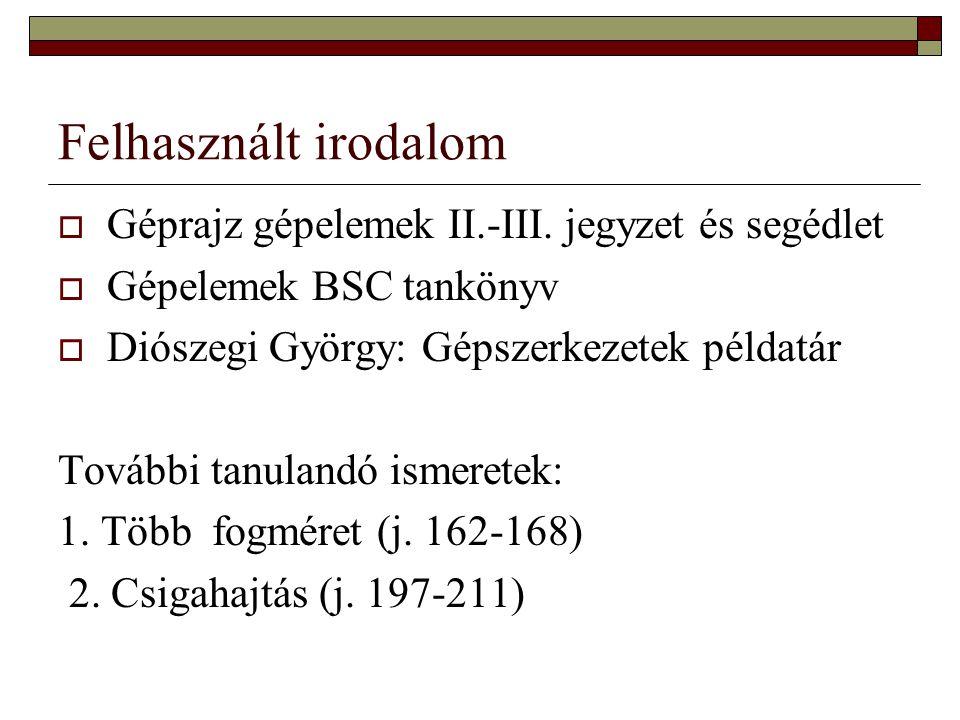 Felhasznált irodalom Géprajz gépelemek II.-III. jegyzet és segédlet