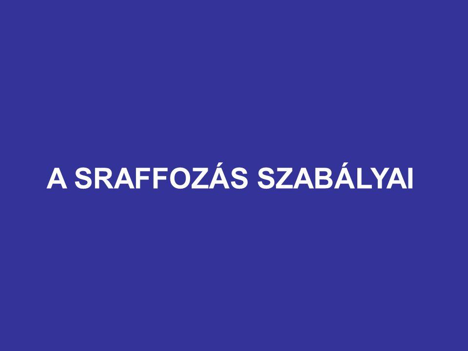 A SRAFFOZÁS SZABÁLYAI