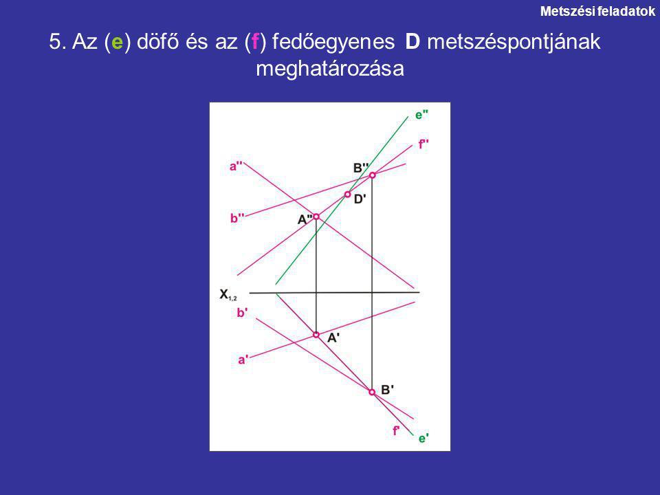 5. Az (e) döfő és az (f) fedőegyenes D metszéspontjának