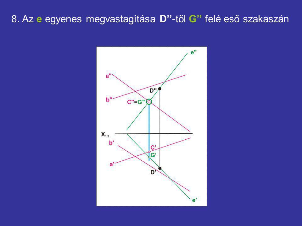 8. Az e egyenes megvastagítása D''-től G'' felé eső szakaszán