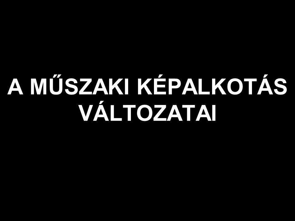 A MŰSZAKI KÉPALKOTÁS VÁLTOZATAI