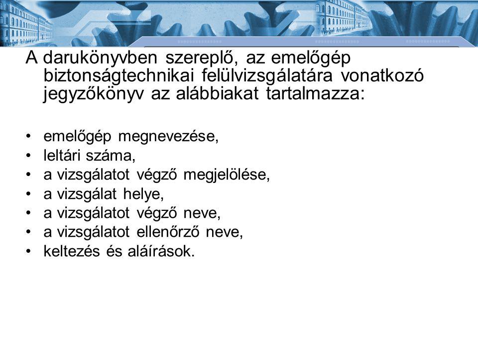 A darukönyvben szereplő, az emelőgép biztonságtechnikai felülvizsgálatára vonatkozó jegyzőkönyv az alábbiakat tartalmazza: