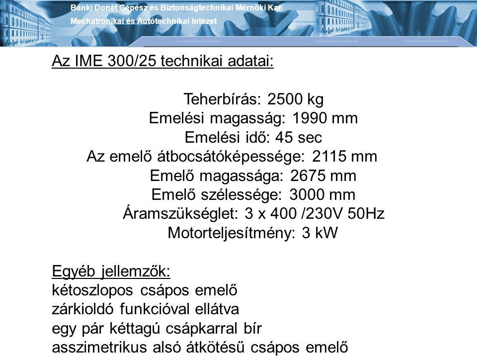 Az IME 300/25 technikai adatai: Teherbírás: 2500 kg