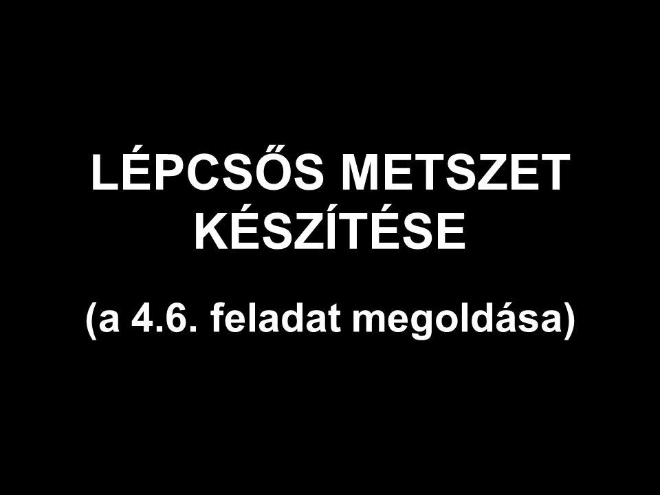 LÉPCSŐS METSZET KÉSZÍTÉSE