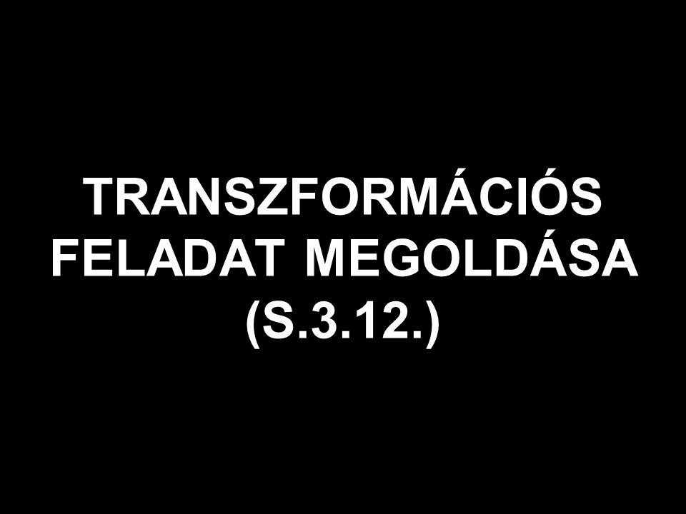 TRANSZFORMÁCIÓS FELADAT MEGOLDÁSA (S.3.12.)