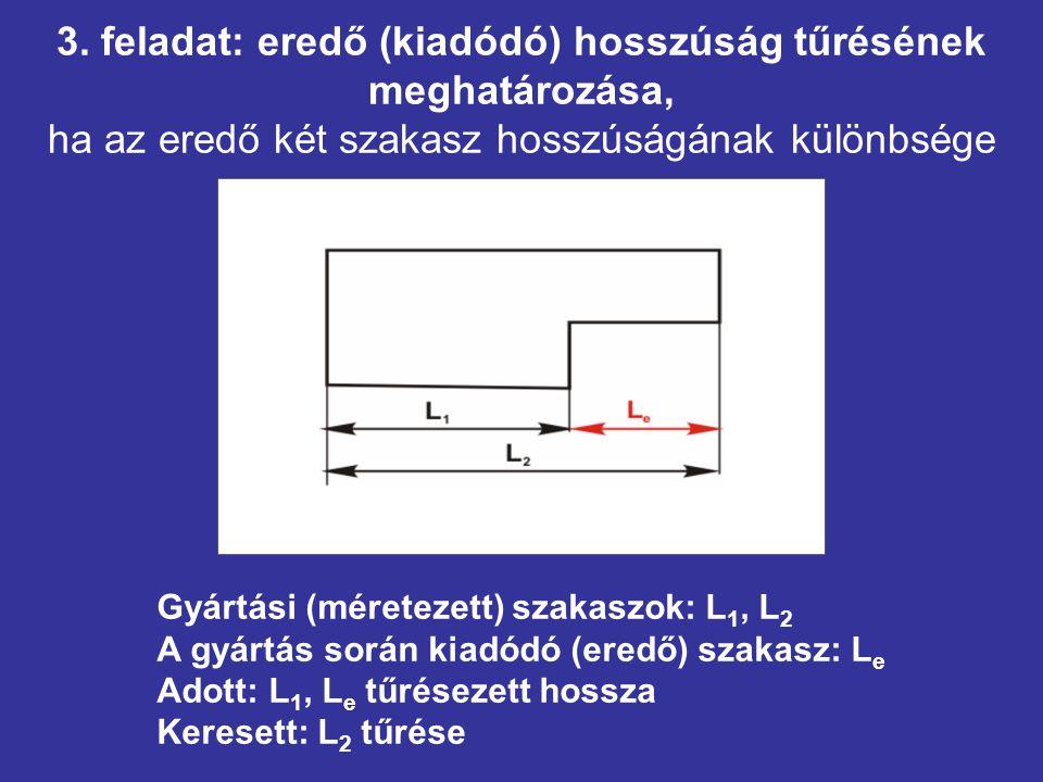 3. feladat: eredő (kiadódó) hosszúság tűrésének meghatározása, ha az eredő két szakasz hosszúságának különbsége