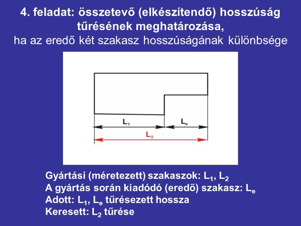 4. feladat: összetevő (elkészítendő) hosszúság tűrésének meghatározása, ha az eredő két szakasz hosszúságának különbsége