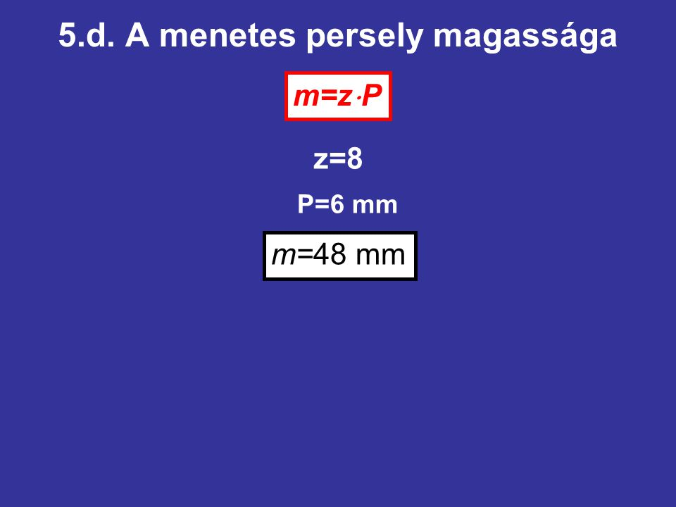 5.d. A menetes persely magassága
