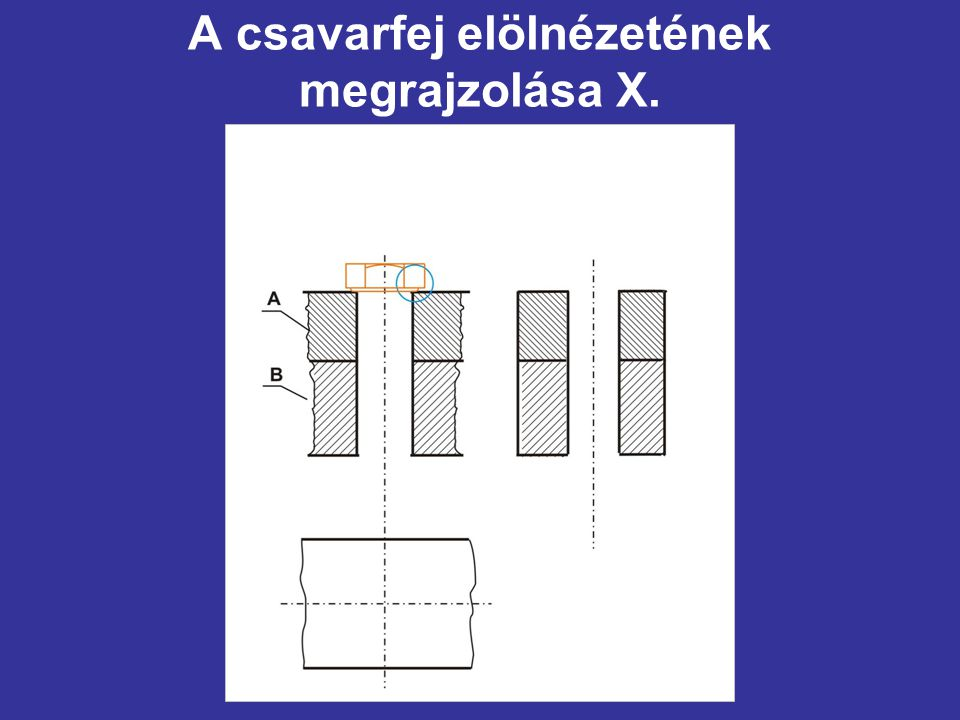 A csavarfej elölnézetének megrajzolása X.