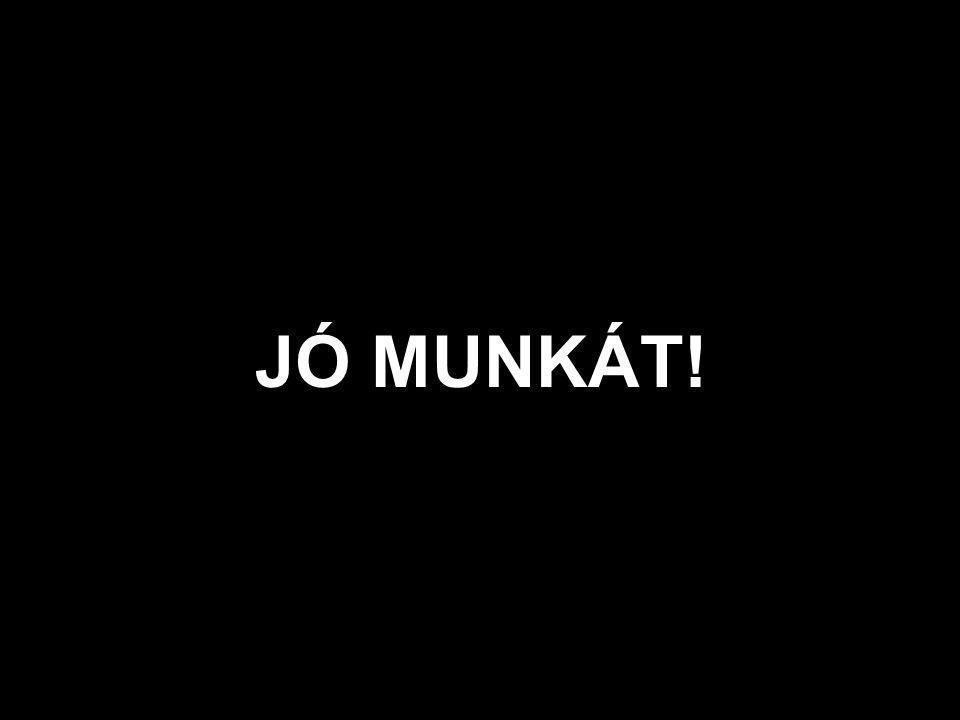 JÓ MUNKÁT!