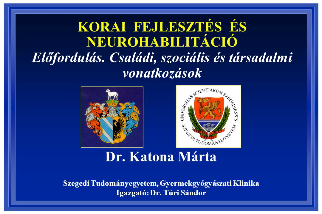 KORAI FEJLESZTÉS ÉS NEUROHABILITÁCIÓ Előfordulás