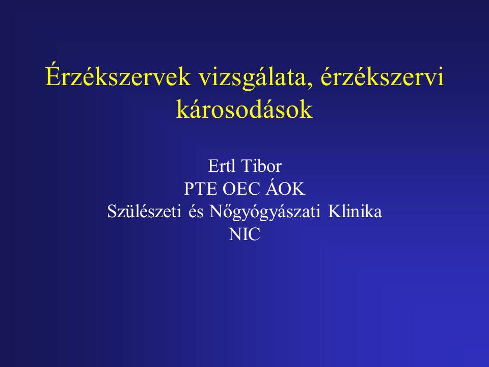 Érzékszervek vizsgálata, érzékszervi károsodások Ertl Tibor PTE OEC ÁOK Szülészeti és Nőgyógyászati Klinika NIC