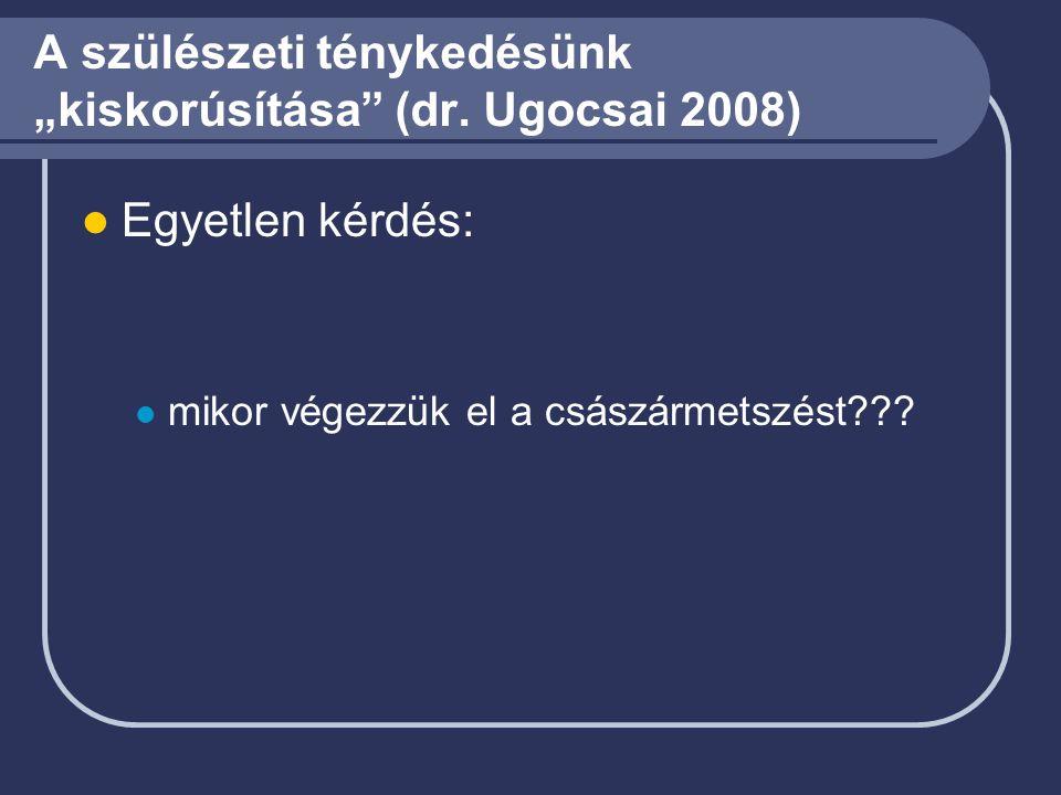 """A szülészeti ténykedésünk """"kiskorúsítása (dr. Ugocsai 2008)"""