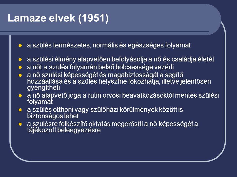 Lamaze elvek (1951) a szülés természetes, normális és egészséges folyamat. a szülési élmény alapvetően befolyásolja a nő és családja életét.