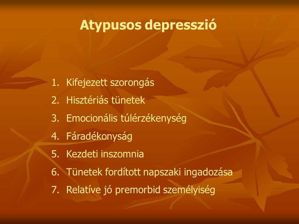Atypusos depresszió Kifejezett szorongás Hisztériás tünetek