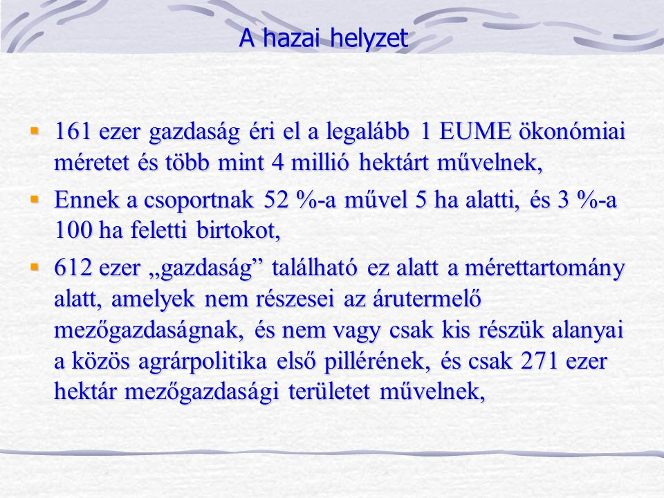 A hazai helyzet 161 ezer gazdaság éri el a legalább 1 EUME ökonómiai méretet és több mint 4 millió hektárt művelnek,