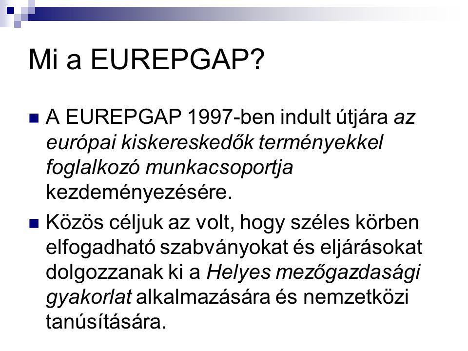 Mi a EUREPGAP A EUREPGAP 1997-ben indult útjára az európai kiskereskedők terményekkel foglalkozó munkacsoportja kezdeményezésére.