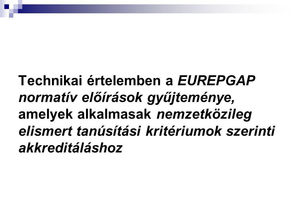 Technikai értelemben a EUREPGAP normatív előírások gyűjteménye, amelyek alkalmasak nemzetközileg elismert tanúsítási kritériumok szerinti akkreditáláshoz