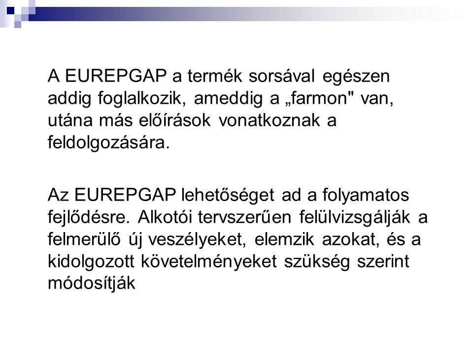 """A EUREPGAP a termék sorsával egészen addig foglalkozik, ameddig a """"farmon van, utána más előírások vonatkoznak a feldolgozására."""
