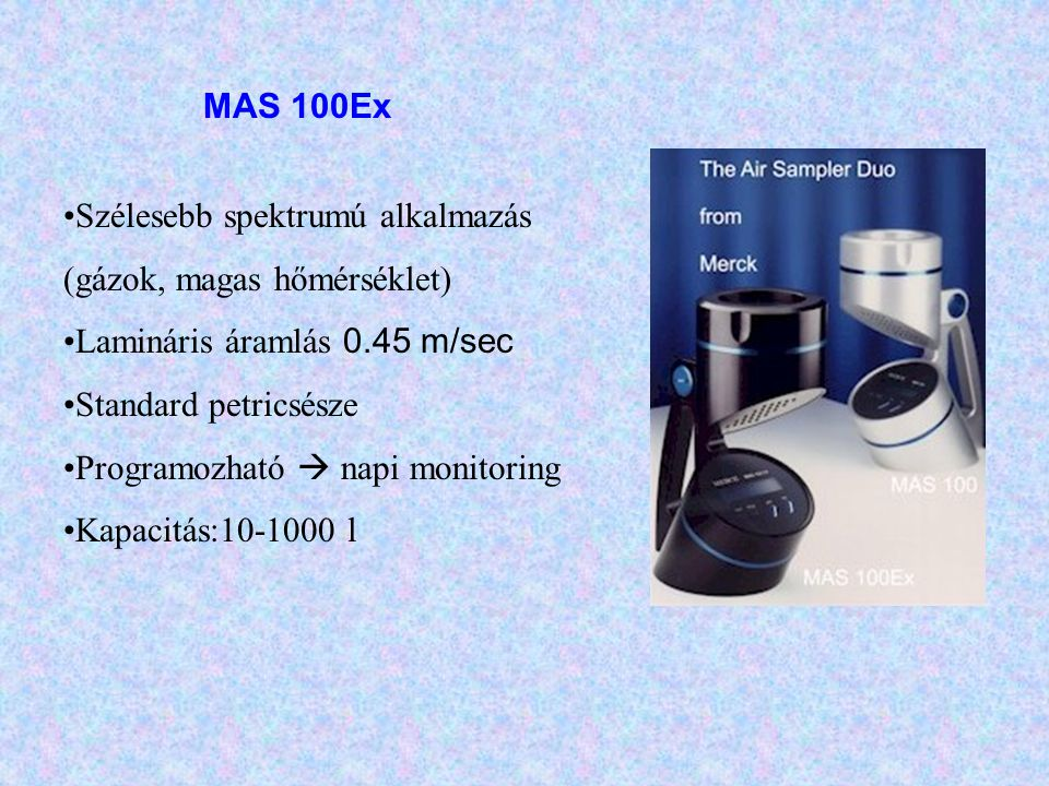 MAS 100Ex Szélesebb spektrumú alkalmazás (gázok, magas hőmérséklet) Lamináris áramlás 0.45 m/sec. Standard petricsésze.