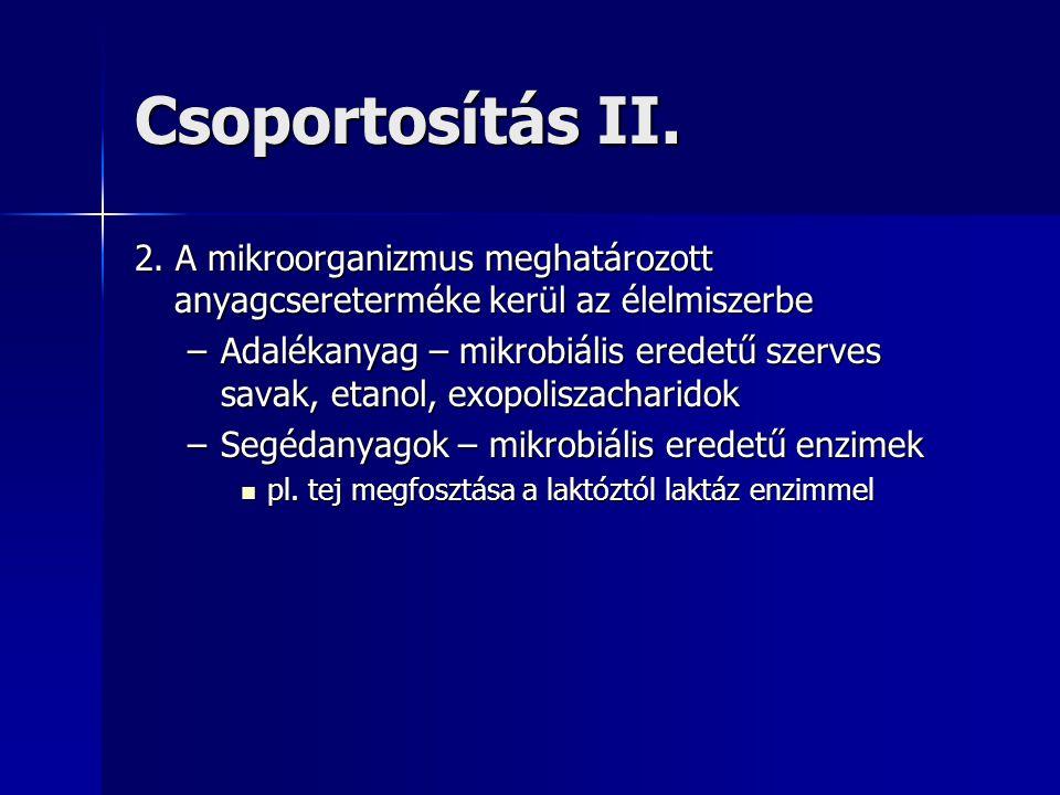 Csoportosítás II. 2. A mikroorganizmus meghatározott anyagcsereterméke kerül az élelmiszerbe.