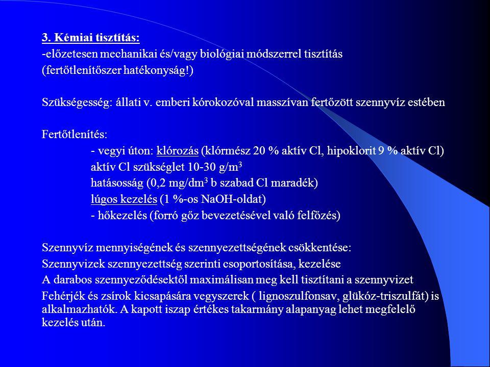 3. Kémiai tisztítás: -előzetesen mechanikai és/vagy biológiai módszerrel tisztítás. (fertőtlenítőszer hatékonyság!)