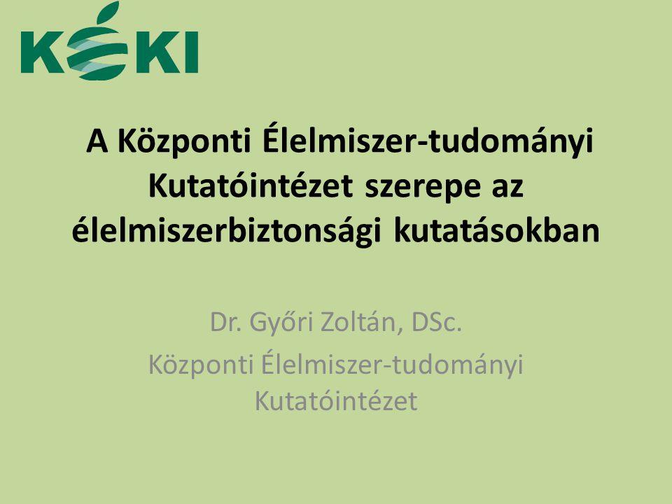 Dr. Győri Zoltán, DSc. Központi Élelmiszer-tudományi Kutatóintézet