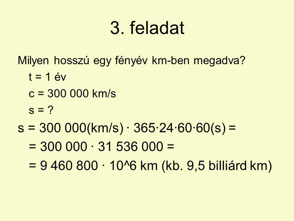 3. feladat s = 300 000(km/s) · 365·24·60·60(s) =