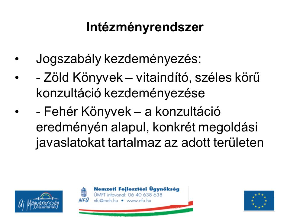 Intézményrendszer Jogszabály kezdeményezés: - Zöld Könyvek – vitaindító, széles körű konzultáció kezdeményezése.