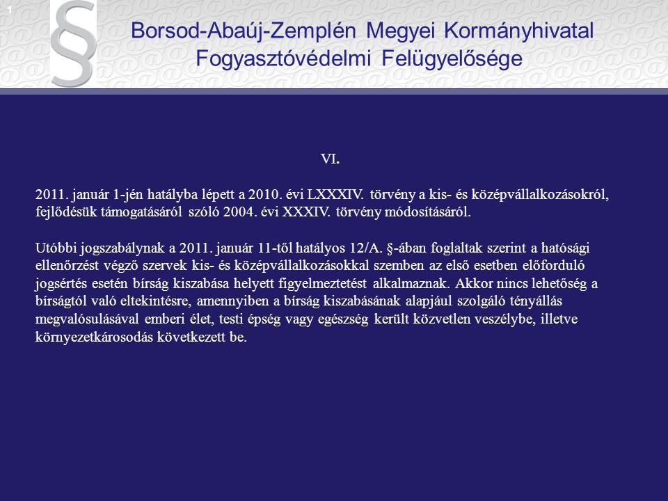 1 Borsod-Abaúj-Zemplén Megyei Kormányhivatal Fogyasztóvédelmi Felügyelősége. VI.