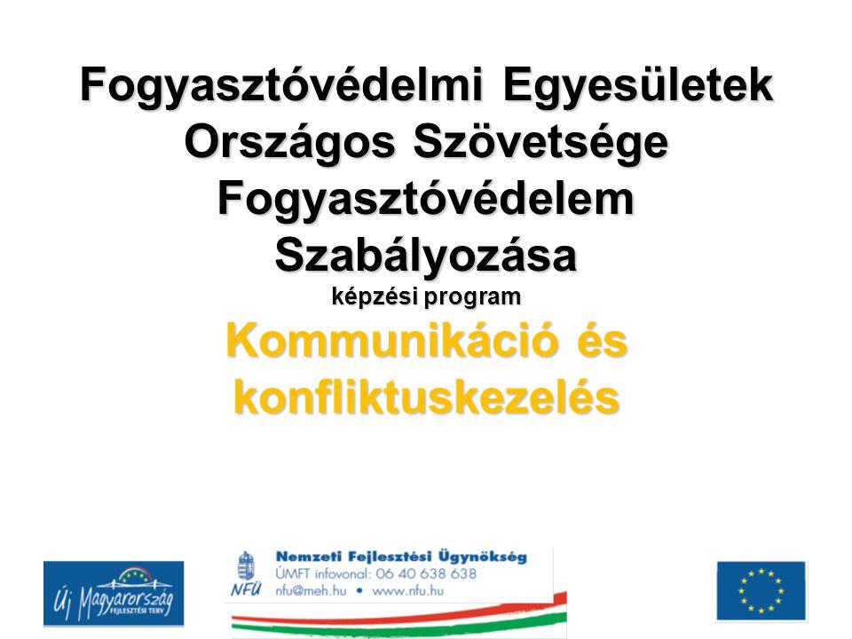 Fogyasztóvédelmi Egyesületek Országos Szövetsége Fogyasztóvédelem Szabályozása képzési program Kommunikáció és konfliktuskezelés