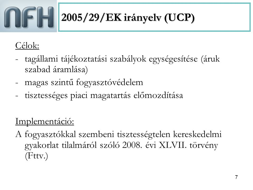2005/29/EK irányelv (UCP) Célok: