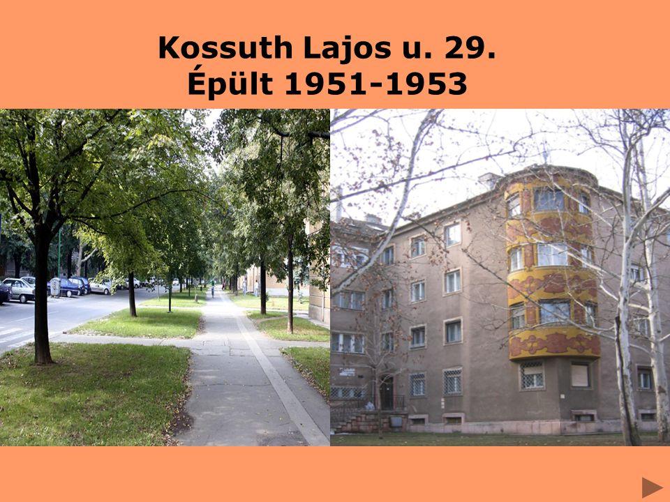 Kossuth Lajos u. 29. Épült 1951-1953