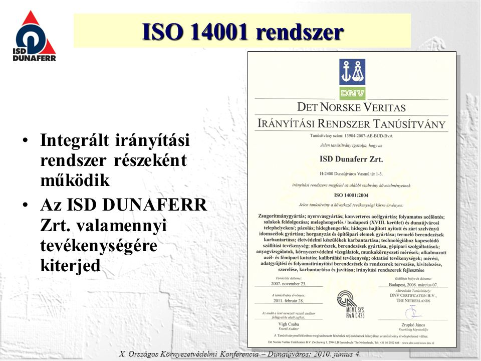 ISO 14001 rendszer Integrált irányítási rendszer részeként működik