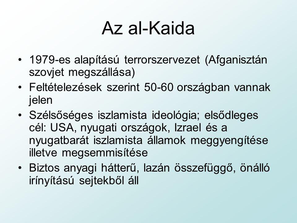 Az al-Kaida 1979-es alapítású terrorszervezet (Afganisztán szovjet megszállása) Feltételezések szerint 50-60 országban vannak jelen.