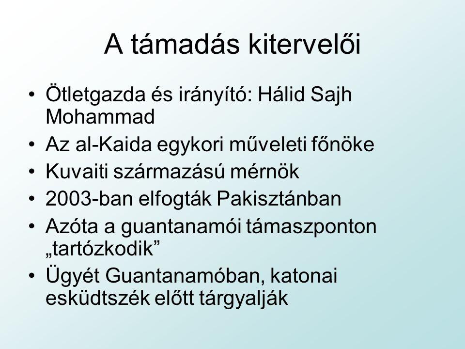 A támadás kitervelői Ötletgazda és irányító: Hálid Sajh Mohammad