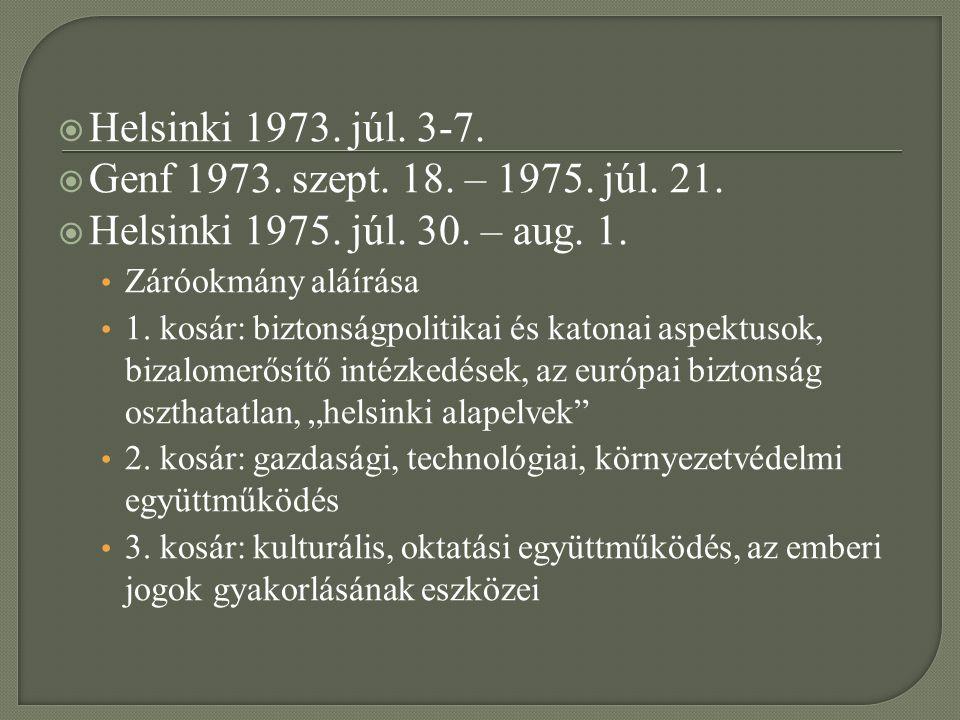 Helsinki 1973. júl. 3-7. Genf 1973. szept. 18. – 1975. júl. 21.
