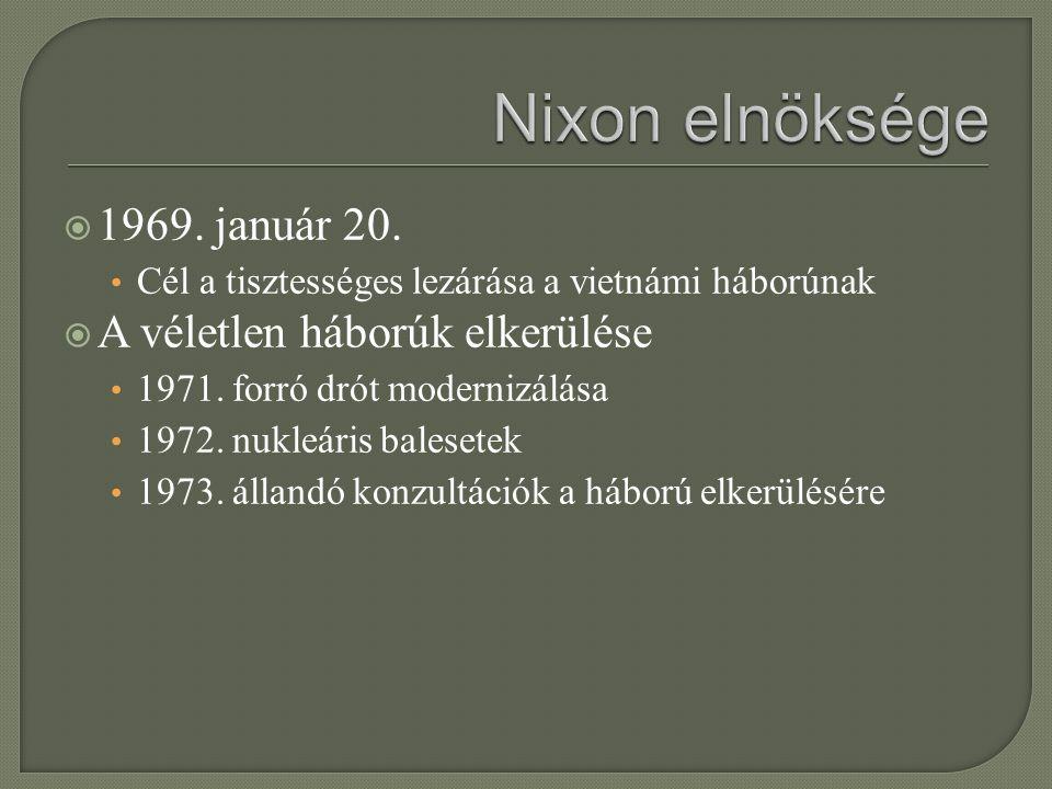 Nixon elnöksége 1969. január 20. A véletlen háborúk elkerülése