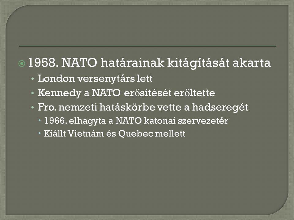 1958. NATO határainak kitágítását akarta